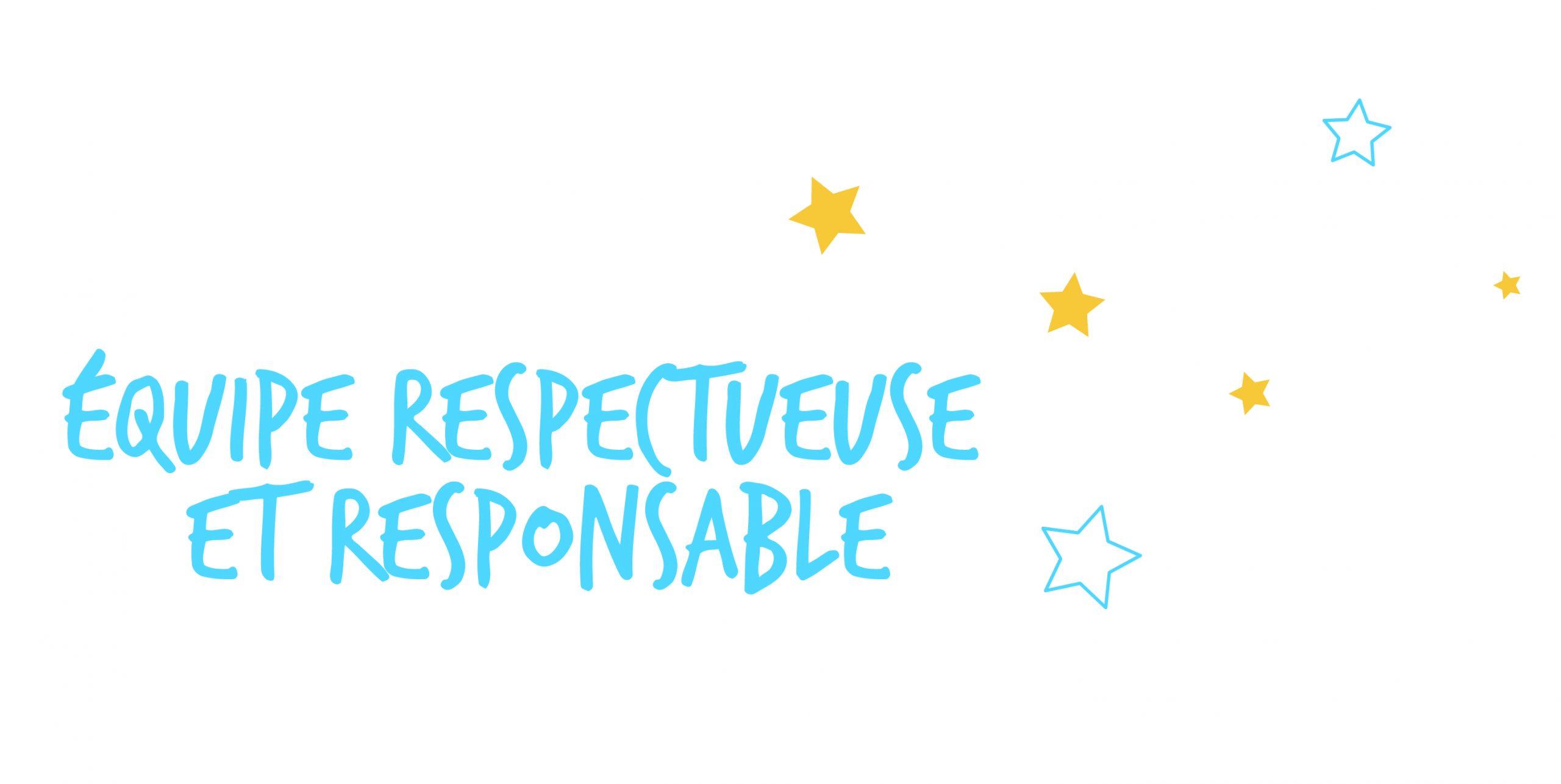 Équipe respectueuse et responsable